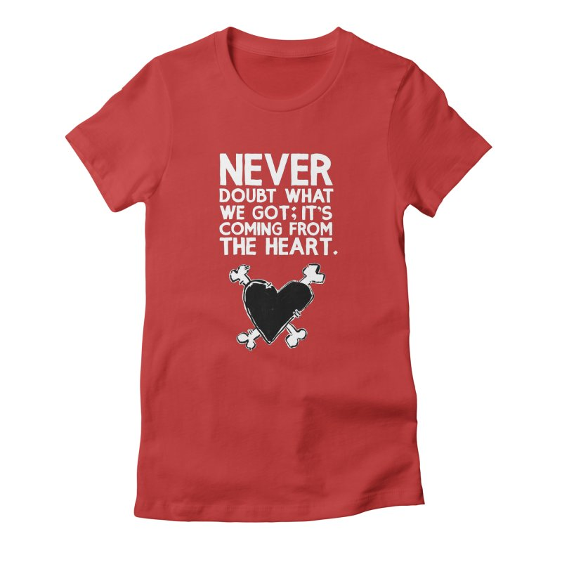 Never Doubt What We Got; It's Coming From The Heart Women's T-Shirt by Punk Rock Girls Like Us