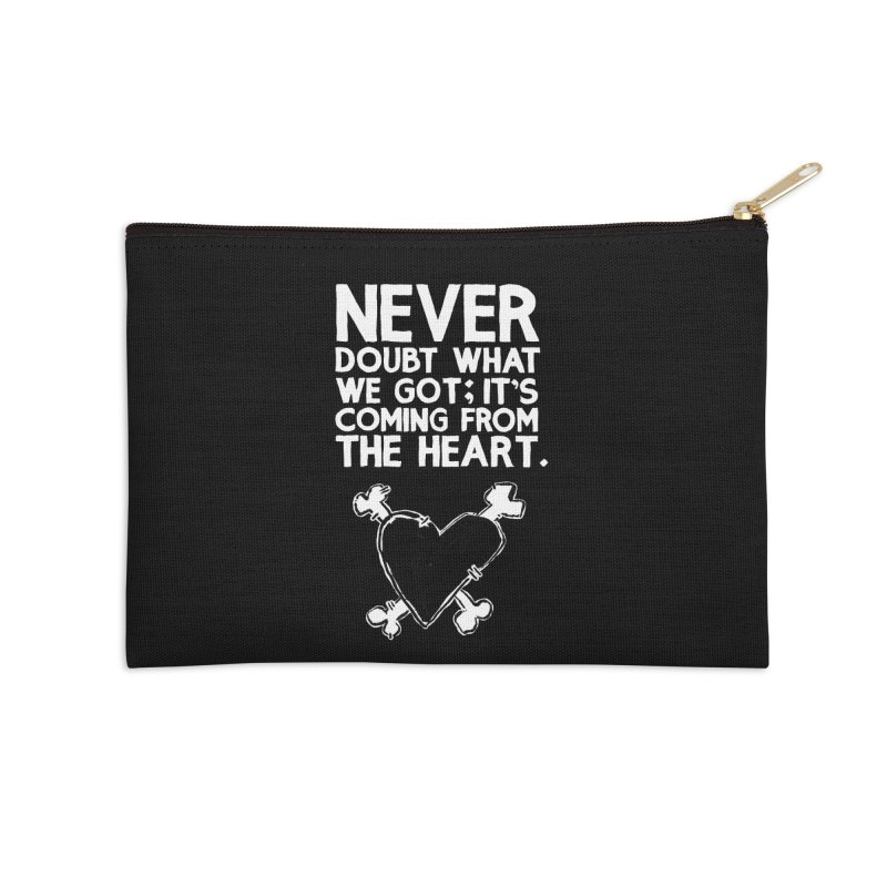 Never Doubt What We Got; It's Coming From The Heart Accessories Zip Pouch by Punk Rock Girls Like Us