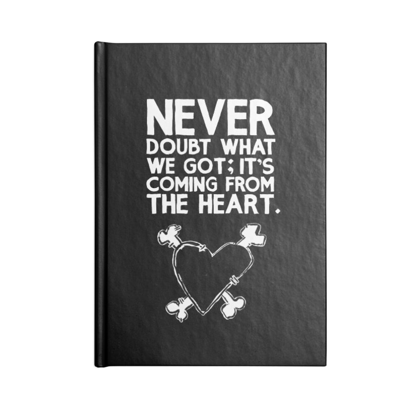 Never Doubt What We Got; It's Coming From The Heart Accessories Blank Journal Notebook by Punk Rock Girls Like Us
