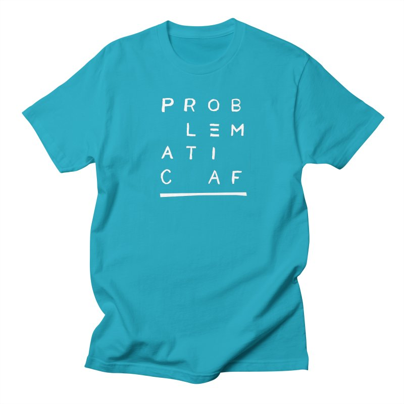Problematic AF Men's T-Shirt by Punk Rock Girls Like Us