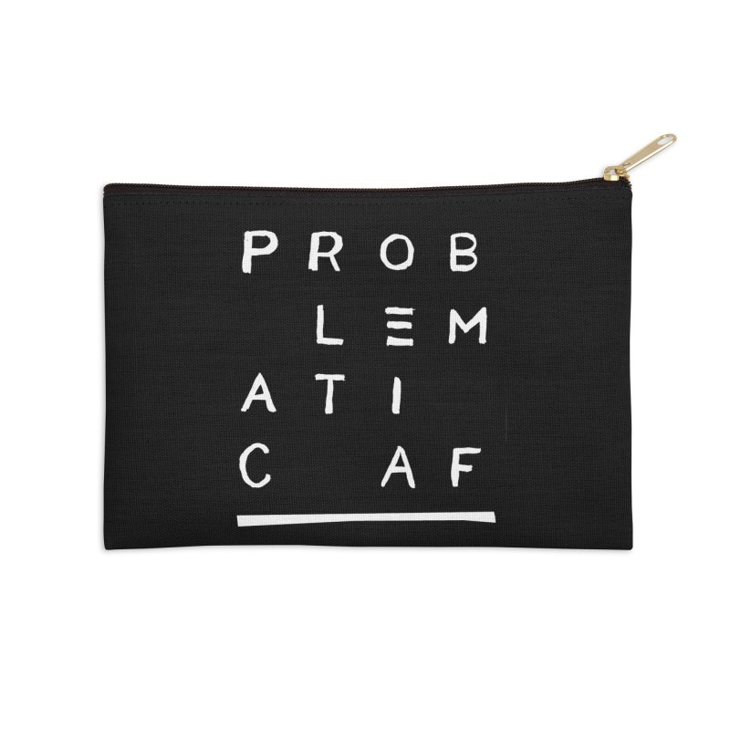 Problematic AF Accessories Zip Pouch by Punk Rock Girls Like Us
