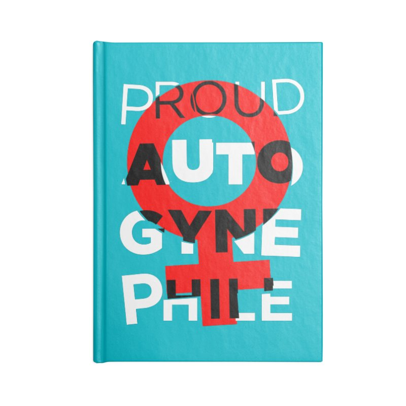Proud Autogynephile Accessories Lined Journal Notebook by Punk Rock Girls Like Us