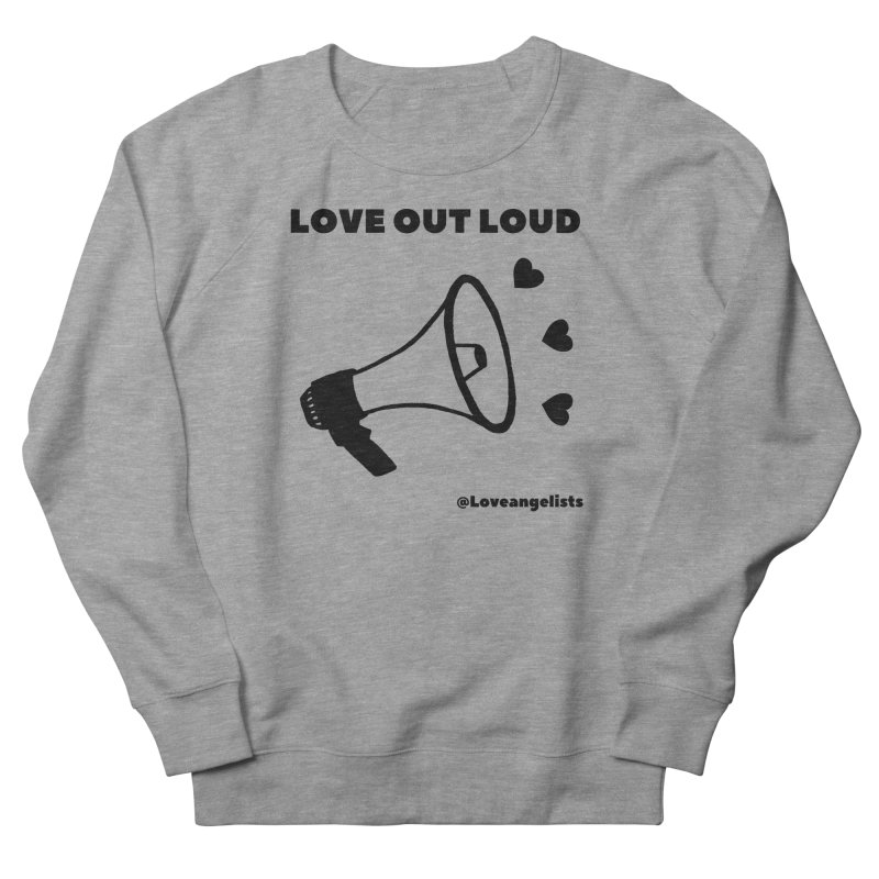 Love Out Loud Women's French Terry Sweatshirt by Loveangelists Swag