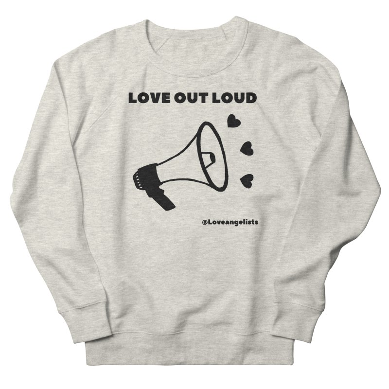 Love Out Loud Men's French Terry Sweatshirt by Loveangelists Swag