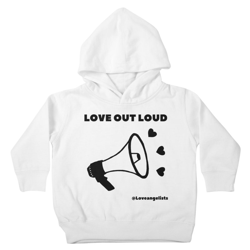 Love Out Loud Kids Toddler Pullover Hoody by Loveangelists Swag