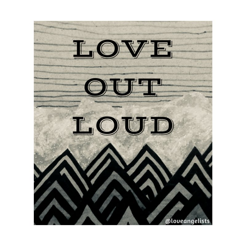 Love Out Loud Men's T-Shirt by Loveangelists Swag