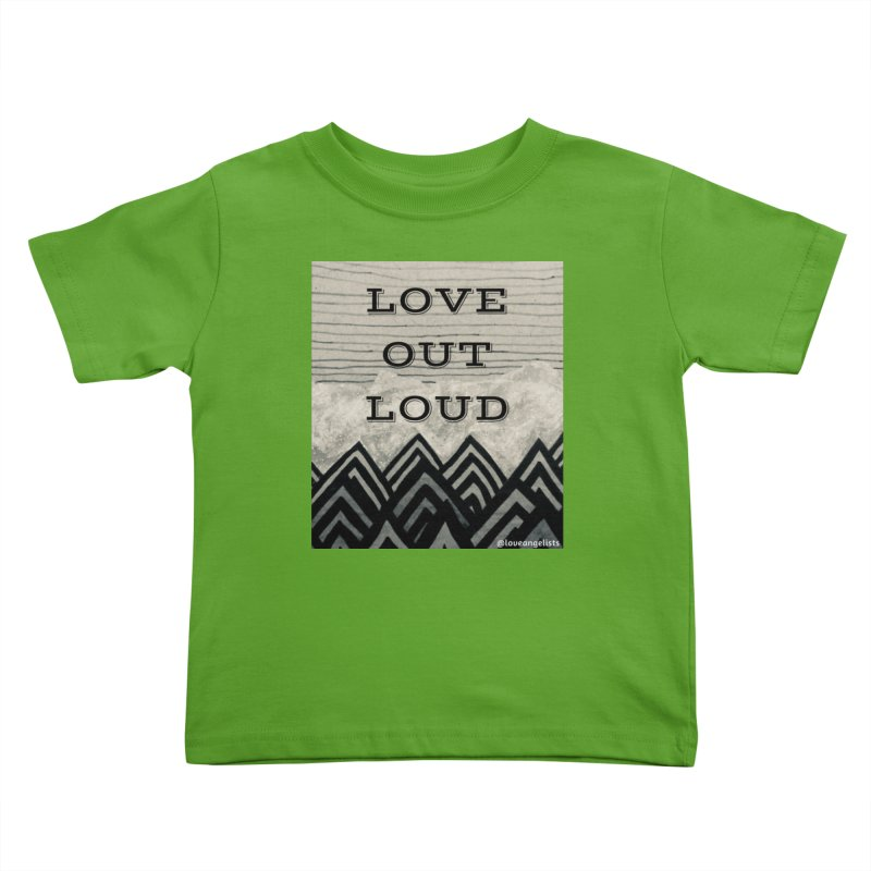 Love Out Loud Kids Toddler T-Shirt by Loveangelists Swag