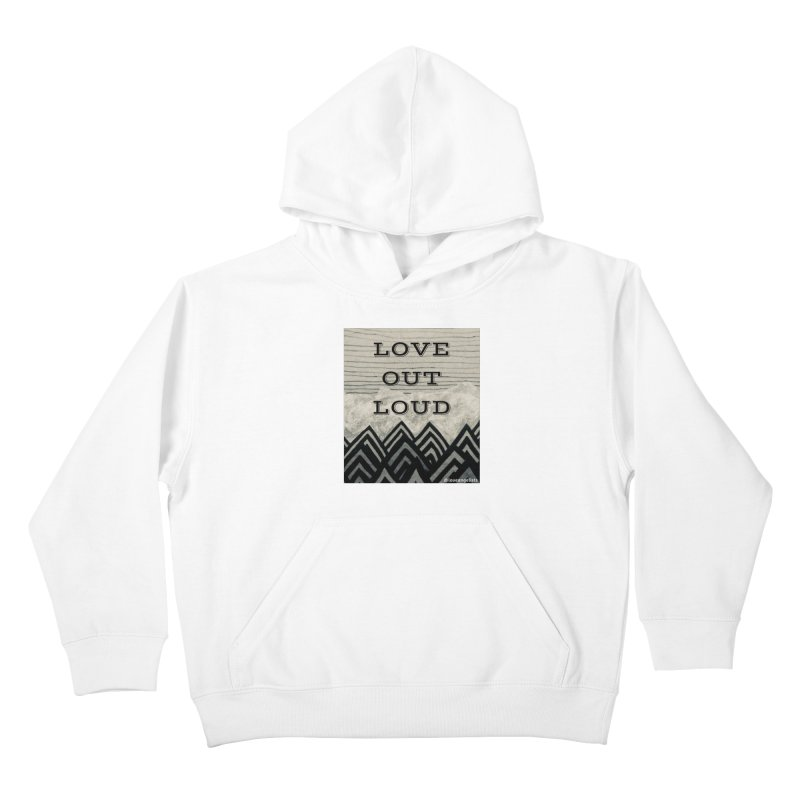 Love Out Loud Kids Pullover Hoody by Loveangelists Swag