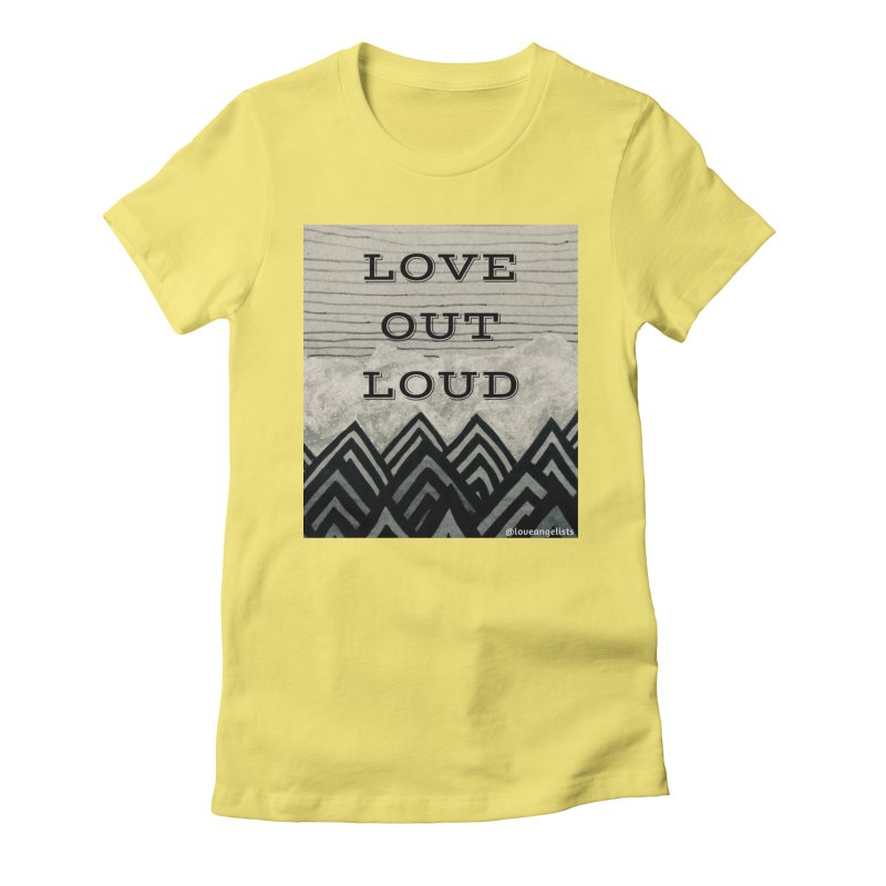 Love Out Loud Women's Fitted T-Shirt by Loveangelists Swag