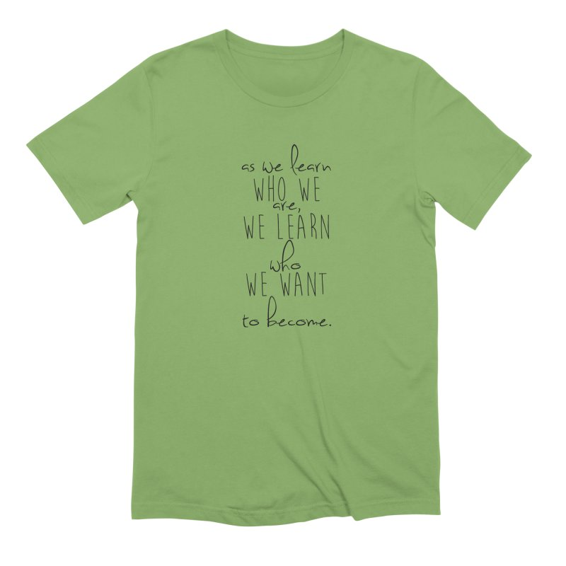 As We Learn Who We Are Men's T-Shirt by Love the Crazy Life