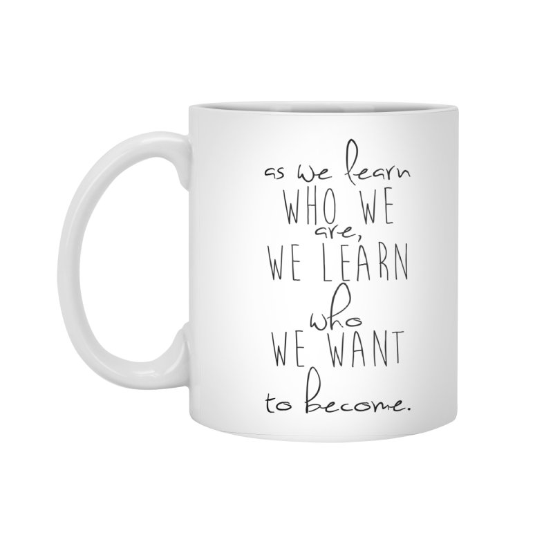 As We Learn Who We Are Accessories Mug by Love the Crazy Life