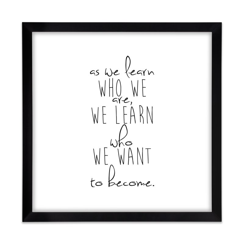 As We Learn Who We Are Home Framed Fine Art Print by Love the Crazy Life