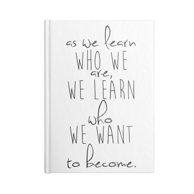 As We Learn Who We Are Accessories Notebook by Love the Crazy Life