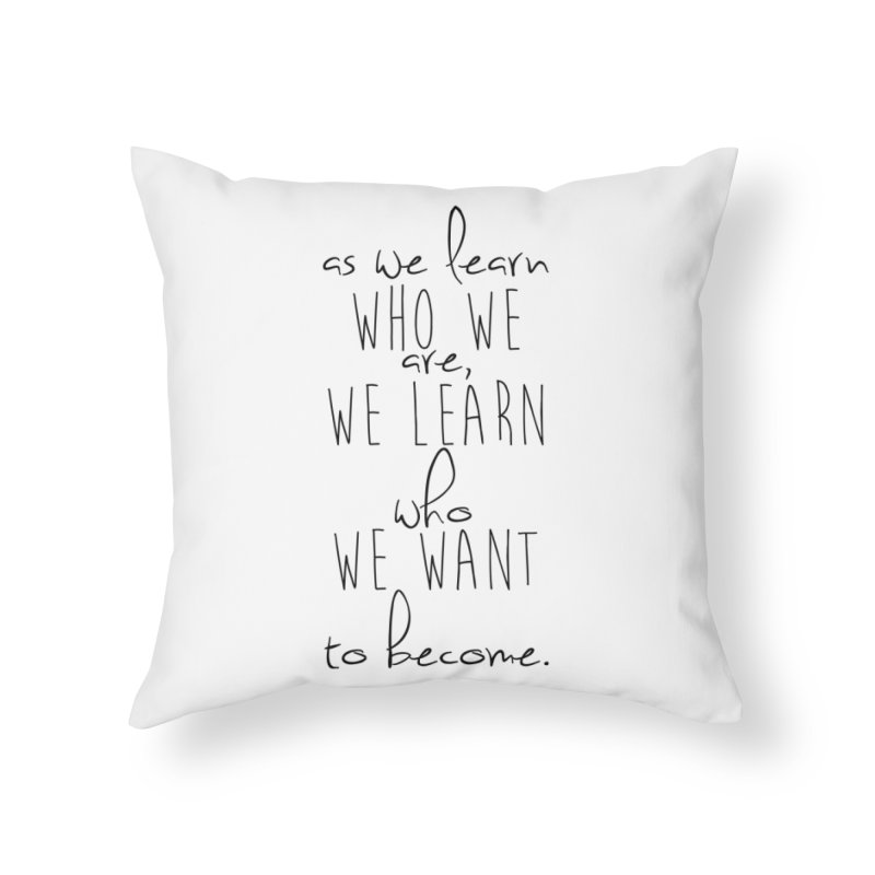 As We Learn Who We Are Home Throw Pillow by Love the Crazy Life