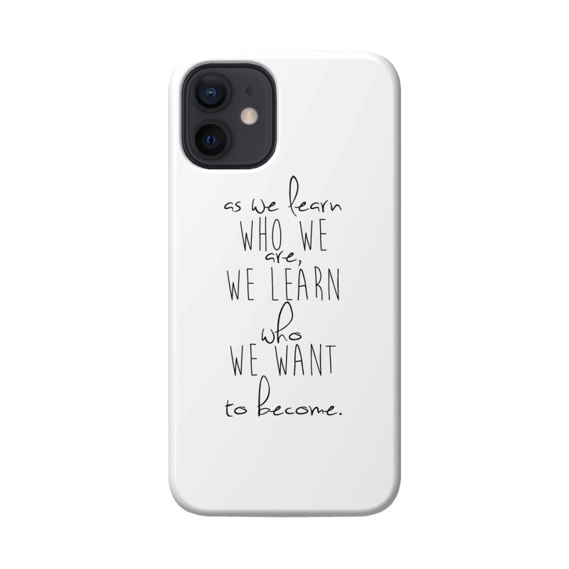 As We Learn Who We Are Accessories Phone Case by Love the Crazy Life