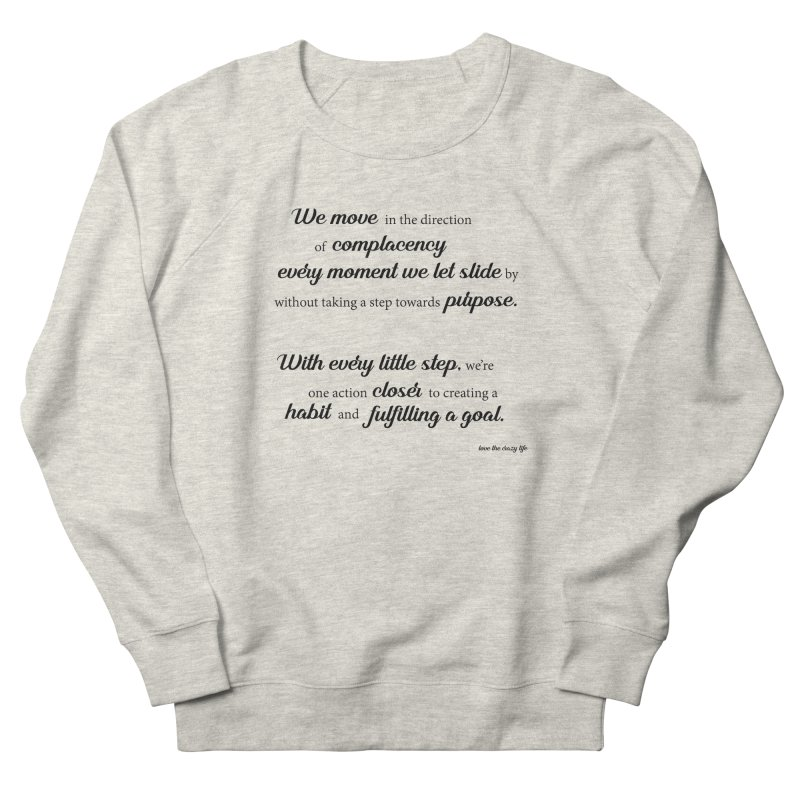 Purpose Women's French Terry Sweatshirt by Love the Crazy Life