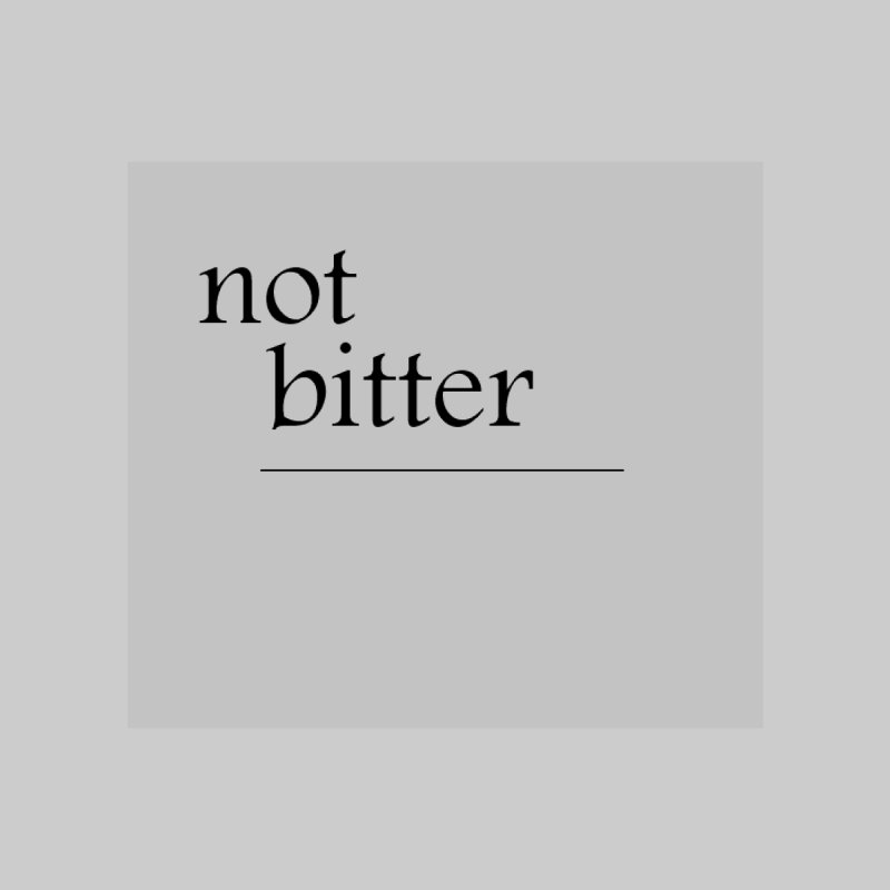 not bitter by loveunbroken's Artist Shop