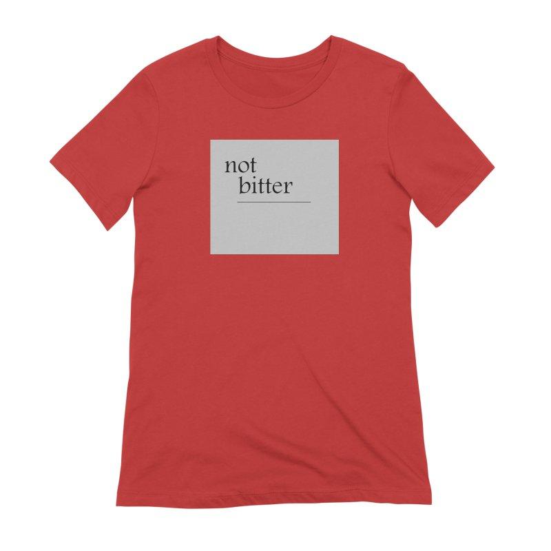 not bitter Women's Extra Soft T-Shirt by loveunbroken's Artist Shop
