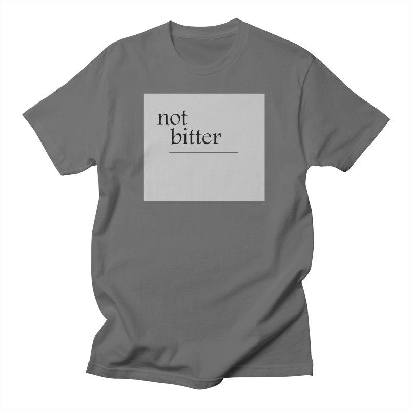 not bitter Women's T-Shirt by loveunbroken's Artist Shop