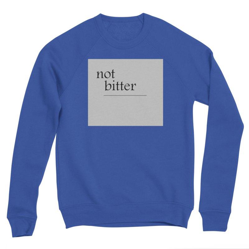 not bitter Men's Sponge Fleece Sweatshirt by loveunbroken's Artist Shop