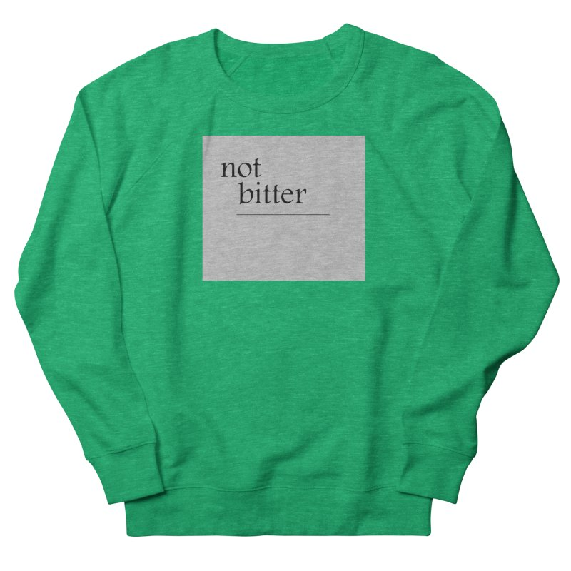 not bitter Women's Sweatshirt by loveunbroken's Artist Shop