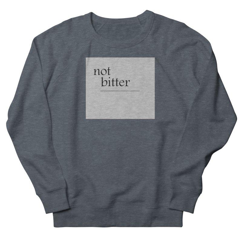 not bitter Women's French Terry Sweatshirt by loveunbroken's Artist Shop
