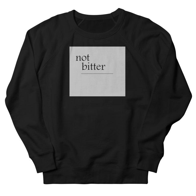 not bitter Men's French Terry Sweatshirt by loveunbroken's Artist Shop