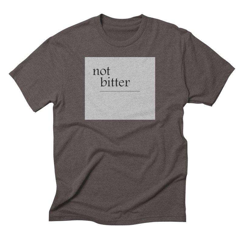 not bitter Men's Triblend T-Shirt by loveunbroken's Artist Shop