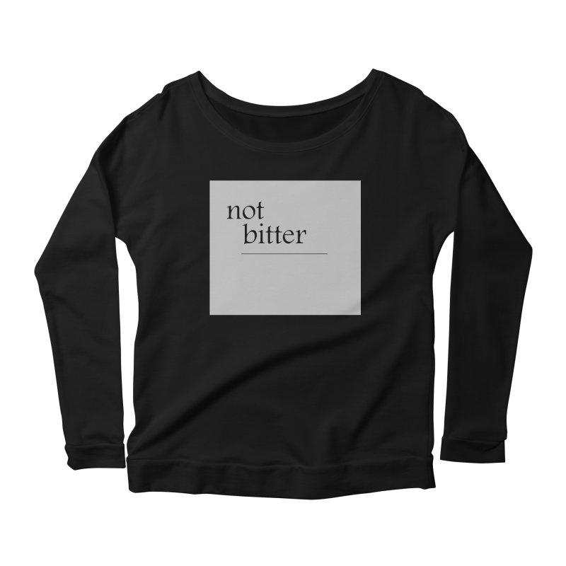 not bitter Women's Scoop Neck Longsleeve T-Shirt by loveunbroken's Artist Shop