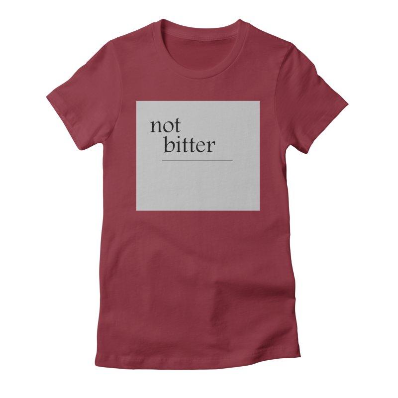 not bitter Women's Fitted T-Shirt by loveunbroken's Artist Shop