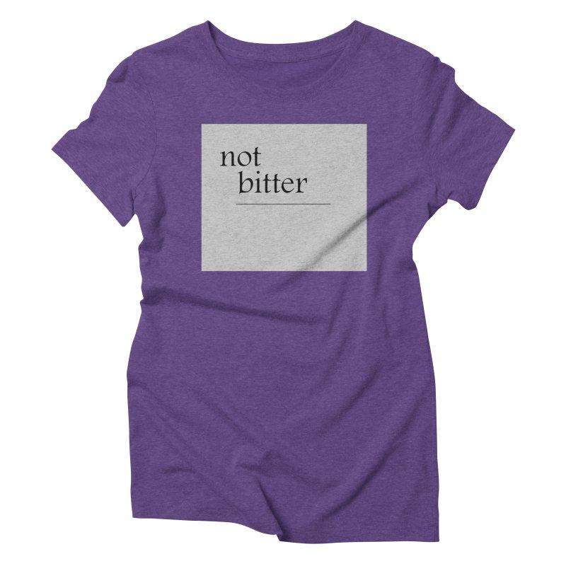 not bitter Women's Triblend T-Shirt by loveunbroken's Artist Shop