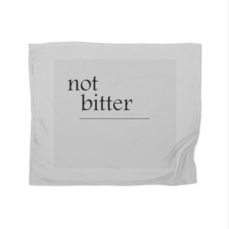 not bitter Home Fleece Blanket Blanket by loveunbroken's Artist Shop