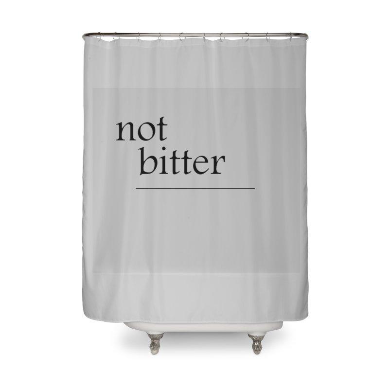 not bitter Home Shower Curtain by loveunbroken's Artist Shop