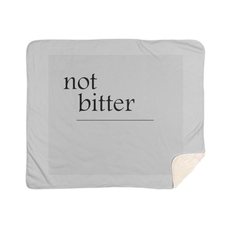 not bitter Home Sherpa Blanket Blanket by loveunbroken's Artist Shop