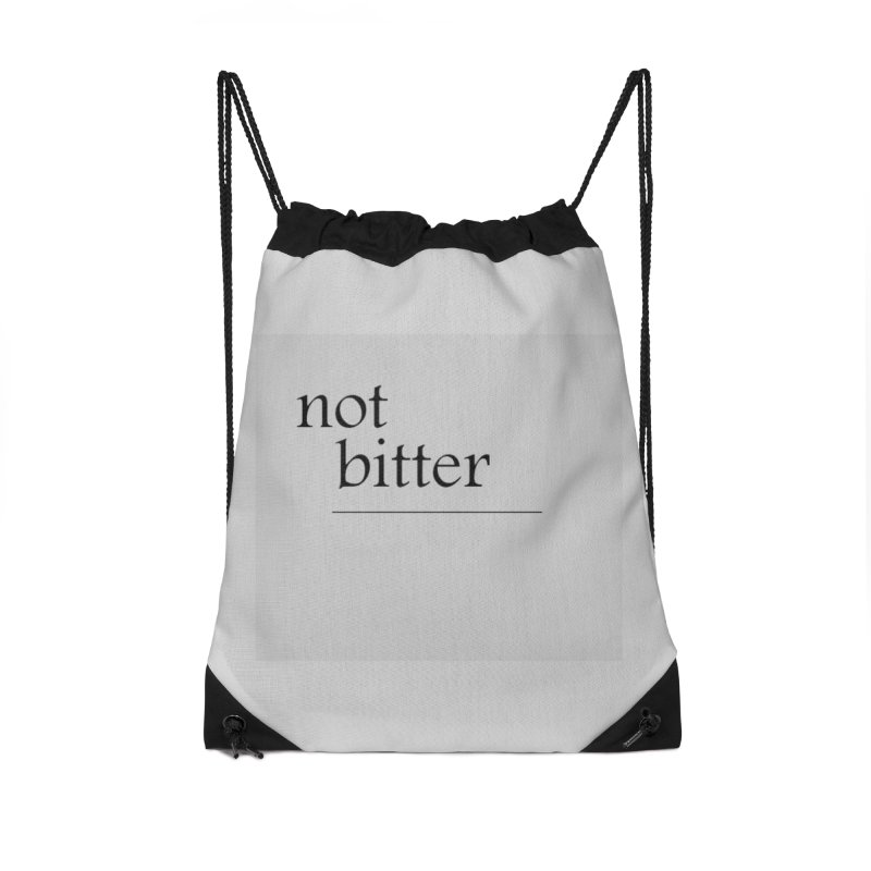 not bitter Accessories Drawstring Bag Bag by loveunbroken's Artist Shop