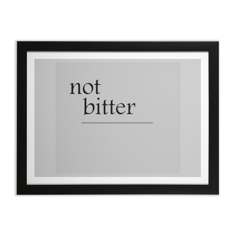 not bitter Home Framed Fine Art Print by loveunbroken's Artist Shop