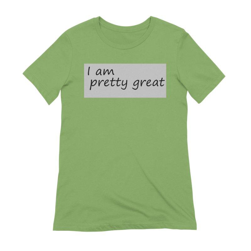 pretty great Women's Extra Soft T-Shirt by loveunbroken's Artist Shop
