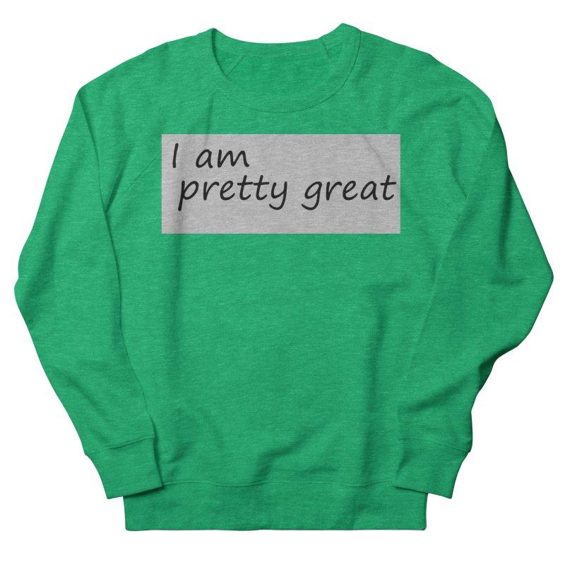 pretty great Women's Sweatshirt by loveunbroken's Artist Shop