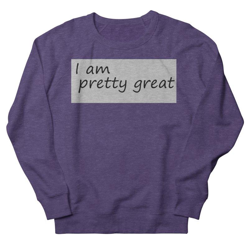 pretty great Women's French Terry Sweatshirt by loveunbroken's Artist Shop