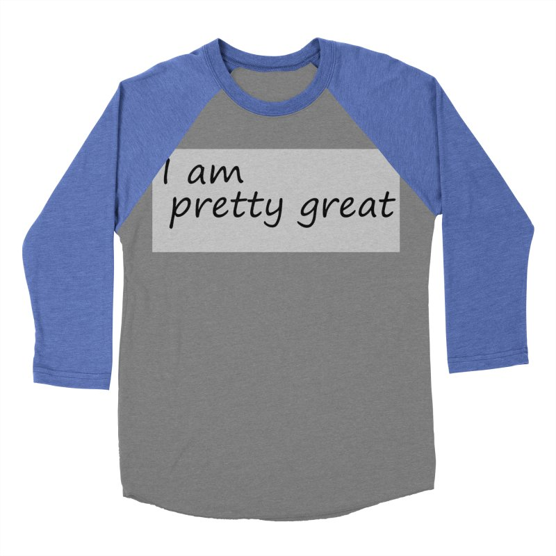 pretty great Women's Baseball Triblend Longsleeve T-Shirt by loveunbroken's Artist Shop