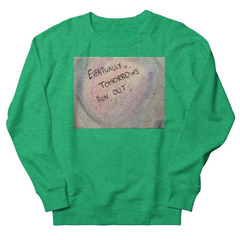 no tomorrows Women's Sweatshirt by loveunbroken's Artist Shop