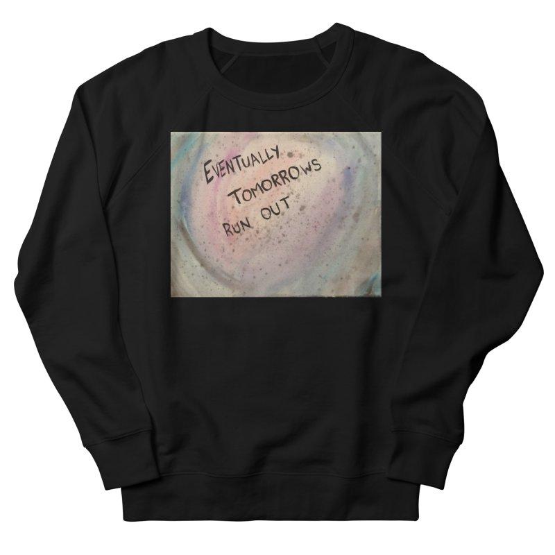 no tomorrows Women's French Terry Sweatshirt by loveunbroken's Artist Shop