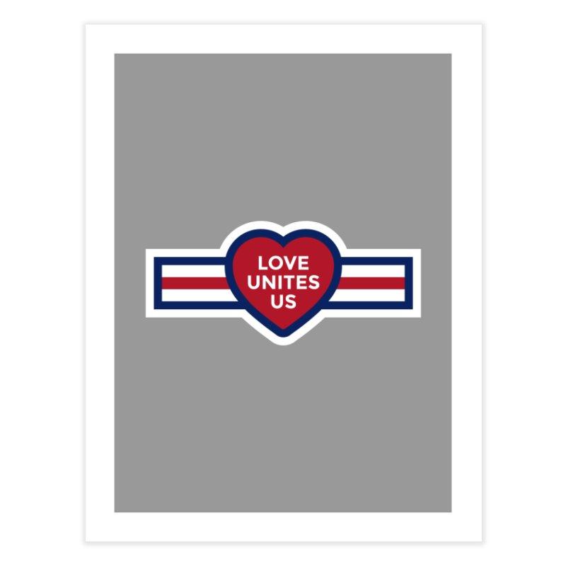 Love Unites Us Home Fine Art Print by loveunitesus's Artist Shop