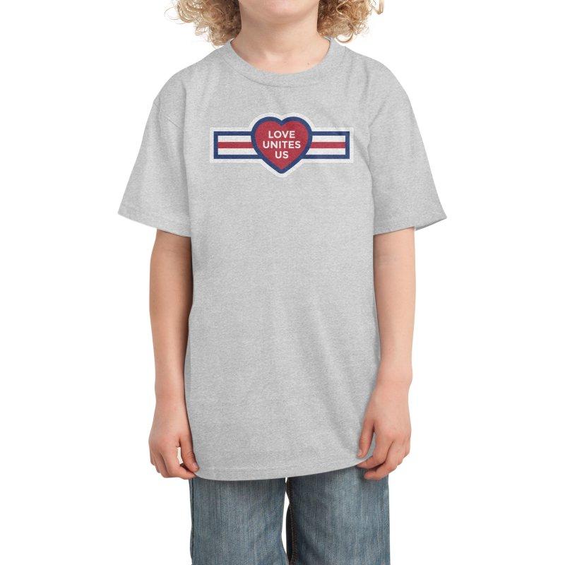 Love Unites Us Kids T-Shirt by loveunitesus's Artist Shop