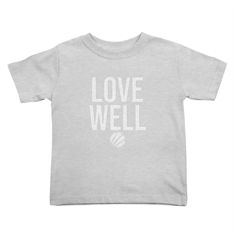 Lovewell Message (White Text) Kids Toddler T-Shirt by Love Well's Artist Shop