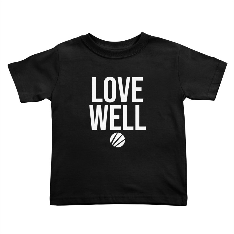 Lovewell Message (White Text) Kids Toddler T-Shirt by Lovewell's Artist Shop