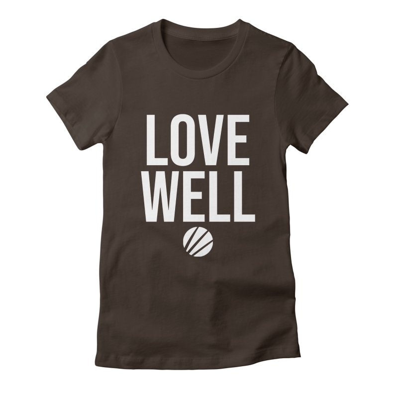 Lovewell Message (White Text) Women's Fitted T-Shirt by Love Well's Artist Shop