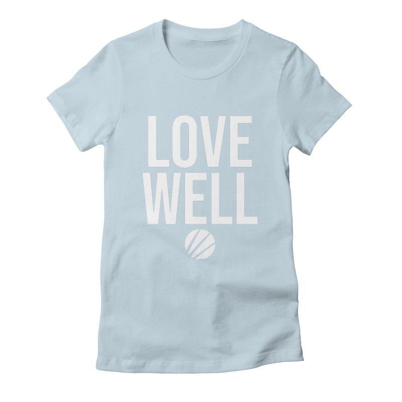 Lovewell Message (White Text) Women's T-Shirt by Love Well's Artist Shop