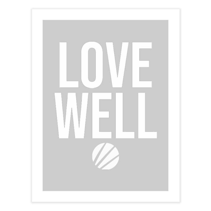 Lovewell Message (White Text) Home Fine Art Print by Lovewell's Artist Shop