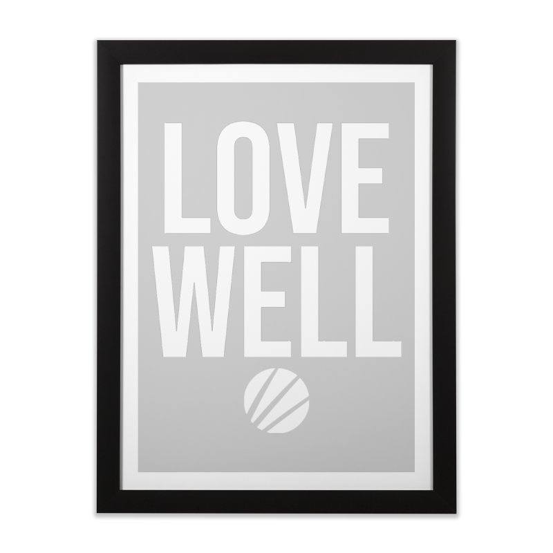 Lovewell Message (White Text) Home Framed Fine Art Print by Love Well's Artist Shop